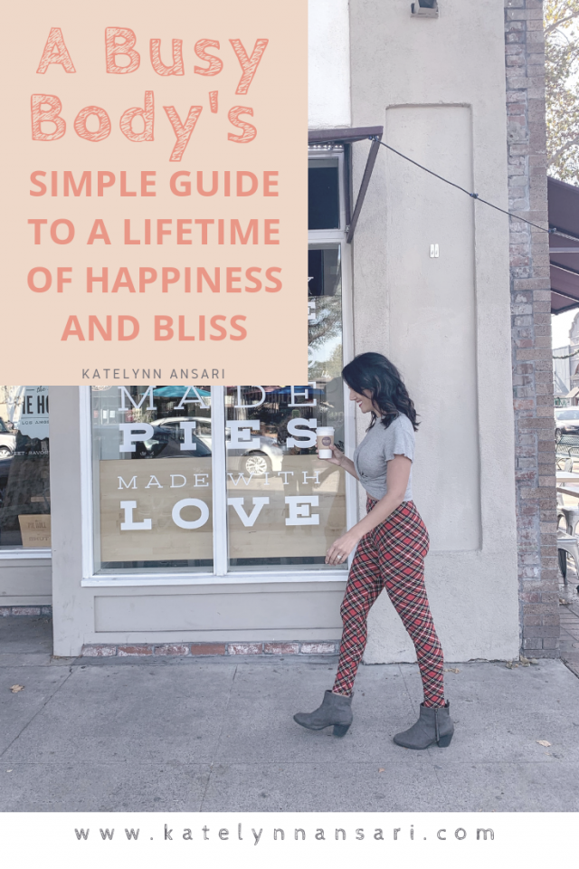 A Busy Body's Guide to a Lifetime of Happiness and Bliss -- via www.katelynnansari.com