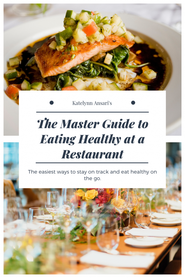 The Master Guide to Eating Out at a Restaurant --- via www.katelynnansari.com #Fitness #StayingHealthy #HealthyChoices